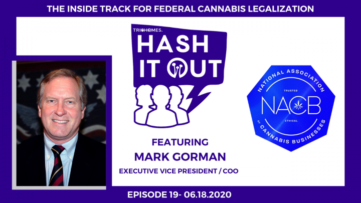 THE INSIDE TRACK FOR FEDERAL CANNABIS LEGALIZATION - HASH IT OUT WITH MARK GORMAN FROM THE NACB