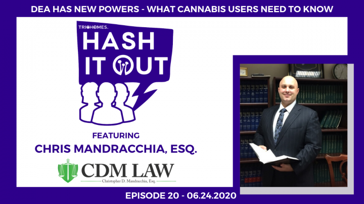 DEA HAS NEW POWERS - WHAT CANNABIS USERS NEED TO KNOW | HASH IT OUT F. CHRISTOPHER MANDRACCHIA, ESQ.