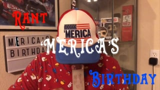 RANT: 'MERICA'S BIRTHDAY