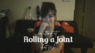 [an attempt at] Rolling a Joint || Chat Sesh