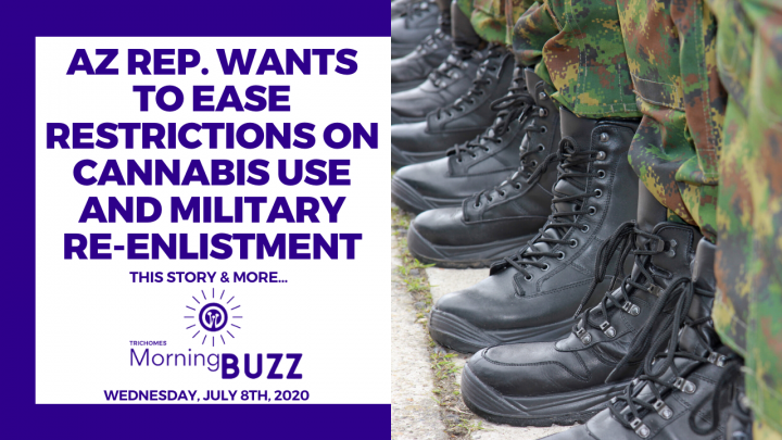 AZ REP. WANTS TO EASE RESTRICTIONS ON CANNABIS USE & MILITARY RE-ENLISTMENT | TRICHOMES Morning Buzz