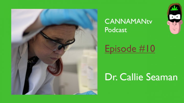 Dr. Callie Seaman - CANNAMANtv episode #10 - ''We require agreed methods for testing cannabinoids ''