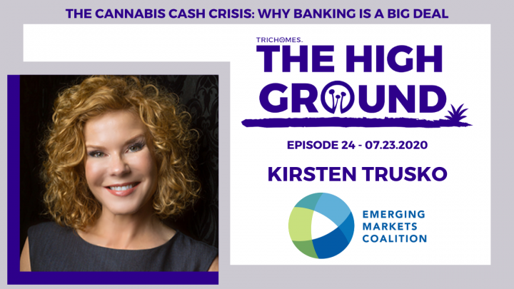 CANNABIS CASH CRISIS: WHY BANKING IS A BIG DEAL | THE HIGH GROUND F. KIRSTEN TRUSKO OF EMC