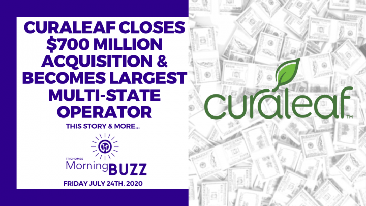 CURALEAF CLOSES $700 MILLION ACQUISITION & BECOMES LARGEST MULTI-STATE OPERATOR   TRICHOMES MB