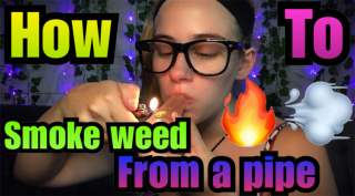 How To Smoke Weed From a Pipe/Bowl |Brittany Allison
