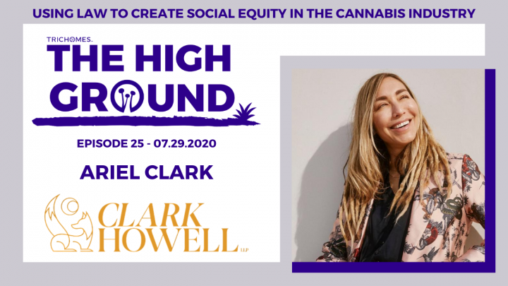 Using Law to Create Social Equity in the Cannabis Industry - The High Ground Ep. 25 | Ariel Clark from Clark Howell LLP