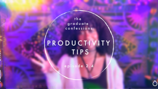 the graduate confessions: productivity tips // sn. 2 ep. 4