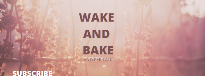 WAKE AND BAKE - FINDING YOUR LEVEL OF AWESOME !