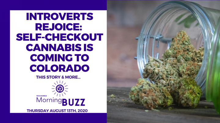 SELF-CHECKOUT CANNABIS IS COMING TO COLORADO   TRICHOMES Morning Buzz