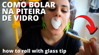 Como bolar na piteira de vidro - How to roll with glass tip