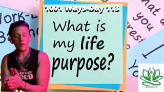 What's Your Purpose? - 1001 Ways - Day 113