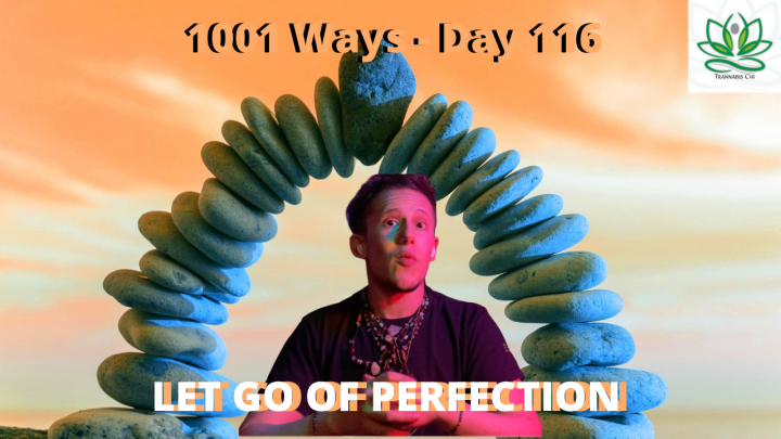 Let Go Of Perfection - 1001 Ways
