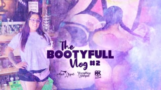 THE BOOTYFULL VLOG #2