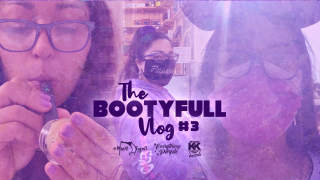 THE BOOTYFULL VLOG #3