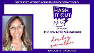 INTEGRATIVE MEDICINE & CANNABIS EDUCATION ADVOCACY - HASH IT OUT WITH DR. SWATHI VARANASI