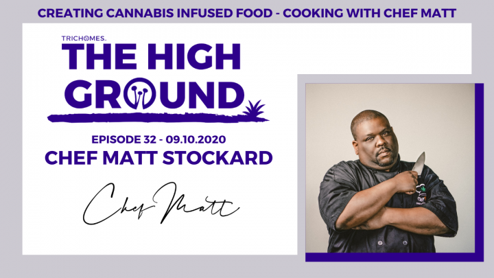 CREATING CANNABIS INFUSED MEALS - COOKING WITH CHEF MATT | THE HIGH GROUND W/ CHEF MATTHEW STOCKARD