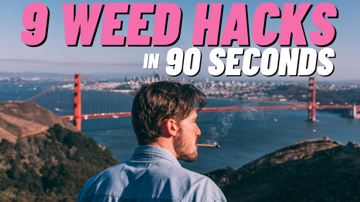 9 WEED HACKS IN 90 SECONDS