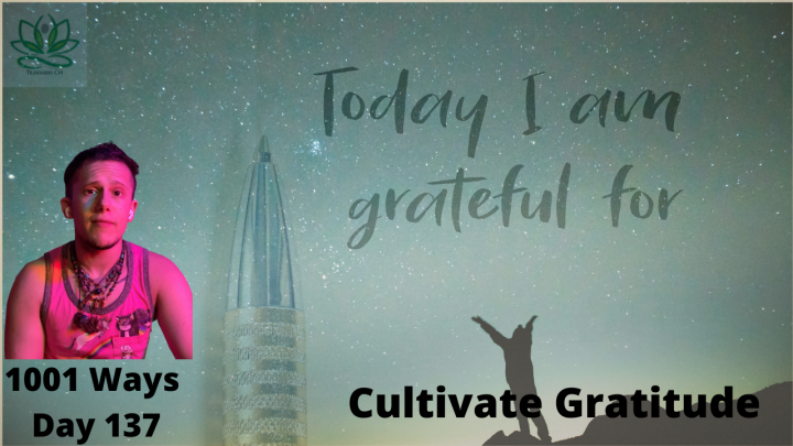 Cultivate Gratitude - 1001 Ways - Day 137