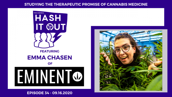 STUDYING THE THERAPEUTIC PROMISE OF CANNABIS MEDICINE - HASH IT OUT W/ EMMA CHASEN OF EMINENT