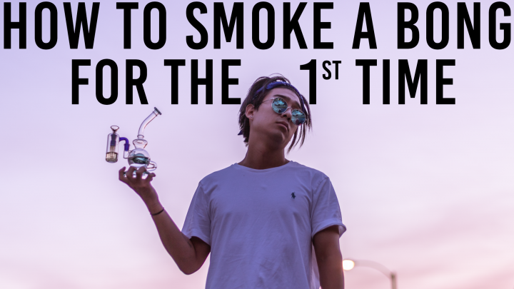 HOW TO SMOKE A BONG FOR THE 1st TIME
