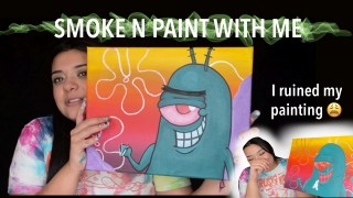 SMOKE N PAINT WITH ME!