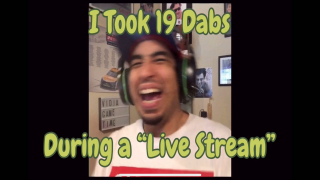 "I Took 19 Dabs During a ""Live Stream"""