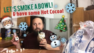 LET'S SMOKE A BOWL AND MAKE SOME HOT COCOA!
