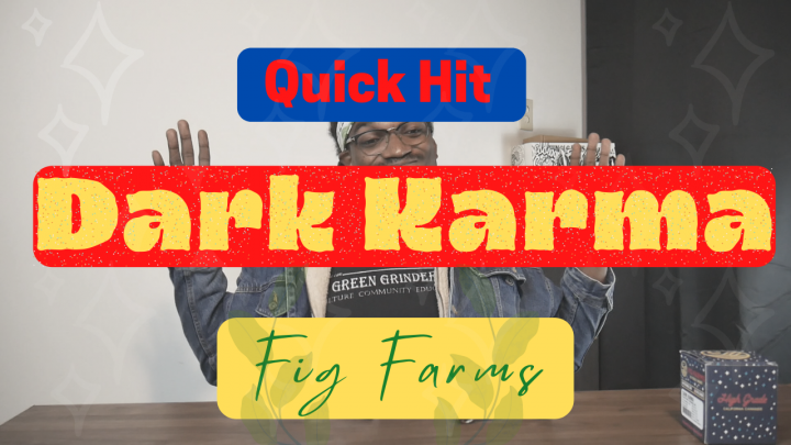 Quick Hit: Dark Karma from Fig Farms
