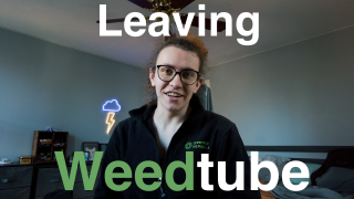 I'm Leaving Weedtube <3