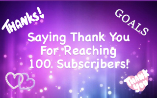 Saying Thank You For Reaching 100 Subscribers