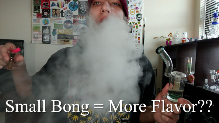 Does Small bong = More Flavor?